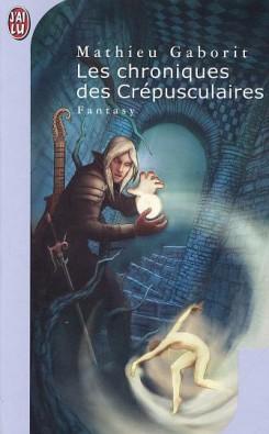 Les Chroniques des Crépusculaires, Mathieu GABORIT © J'ai Lu